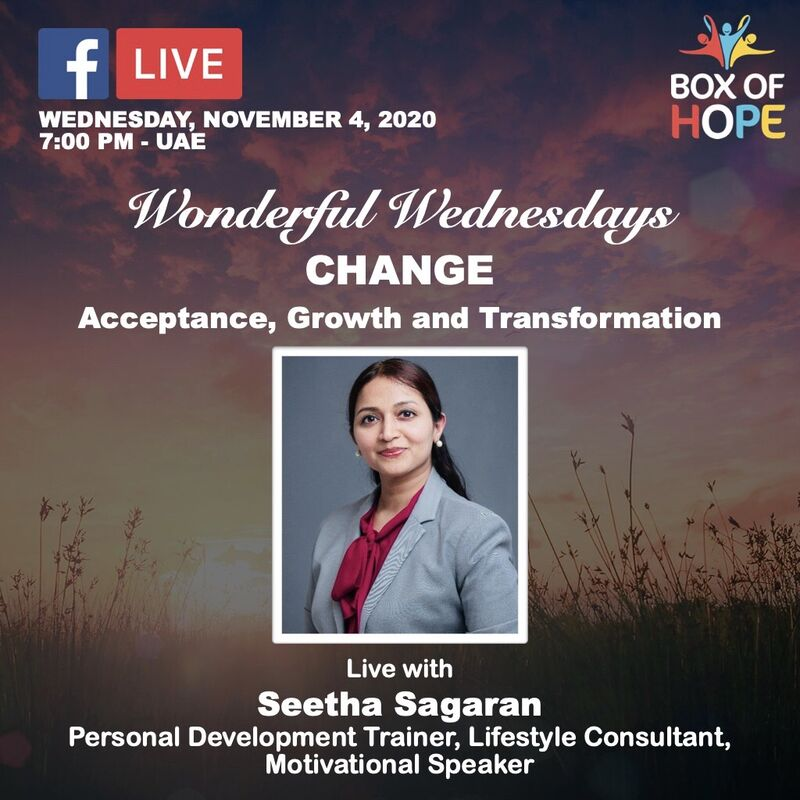 "Motivational session by the charity organisation, Box of Hope, ""Change - Acceptance, Growth and Acceptance"" at 7:00 PM - U.A.E Time on November 4th, Wednesday, 2020"