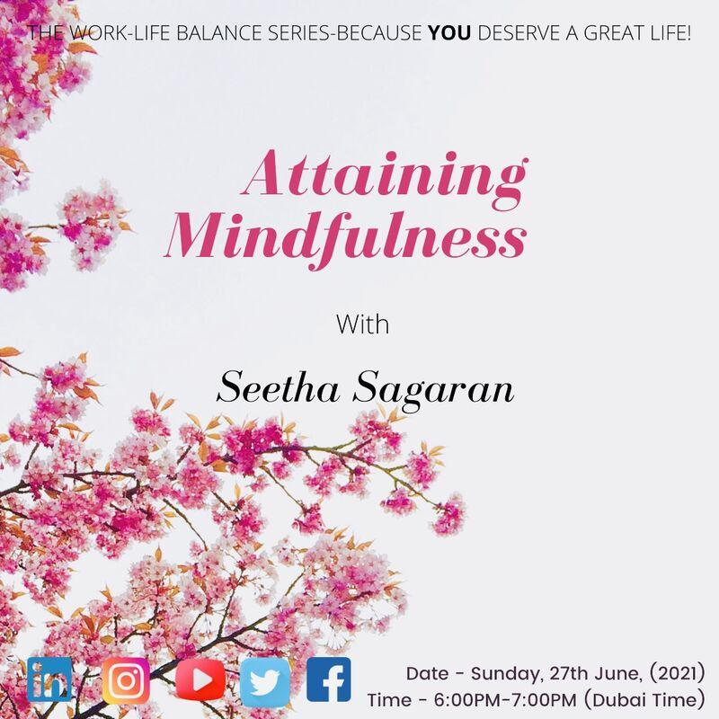 "Online session on Work-Life Balance Webinar Series, ""Attaining Mindfulness"" (June 2021)."